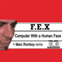 Dj F.E.X - Computer with a Human Face
