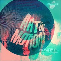Art in Motion - Crave It