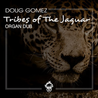 Doug Gomez - Tribes of The Jaguar (Organ Dub)