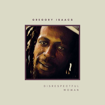 Gregory Isaacs - Disrespectful Woman - Single