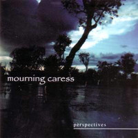 Mourning Caress - Perspectives