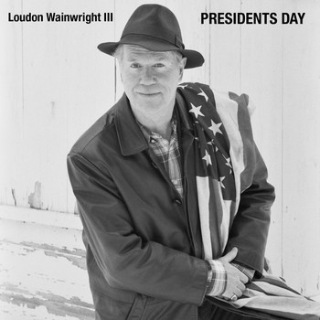 Loudon Wainwright III - Presidents' Day