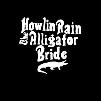 Howlin Rain - Alligator Bride - Single