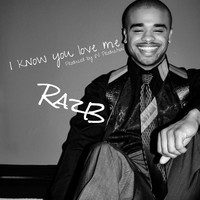 Raz B, IN production / - I Know You Love Me