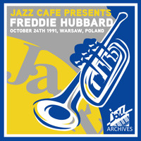 Freddie Hubbard - Jazz Café Presents: Freddie Hubbard (Recorded October 24th, 1991, Warsaw, Poland)