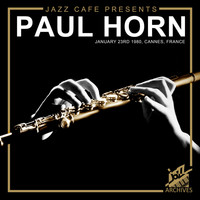 Paul Horn - Jazz Café Presents: Paul Horn (Recorded January 23rd, 1980, Cannes, France)