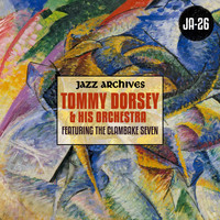 Tommy Dorsey & His Orchestra - The Clambake Seven 1935-1936