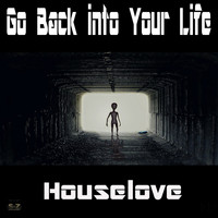 Houselove - Go Back into Your Life