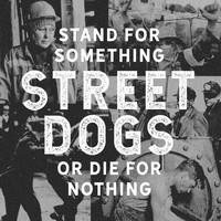 Street Dogs - Stand For Something Or Die For Nothing (Explicit)