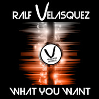 Ralf Velasquez - What You Want