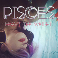 Pisces - Heavy the Weight