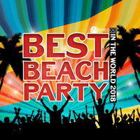 Various Artists - Best Beach Party In The World 2018 (The Best Summer Compilation)