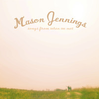 Mason Jennings - Songs From When We Met