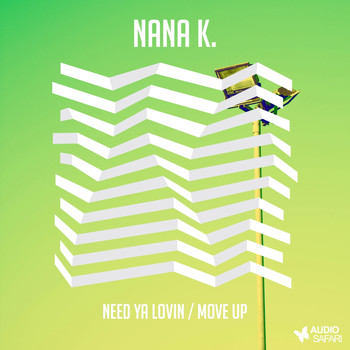 Nana K. - Need Ya Lovin / Move Up