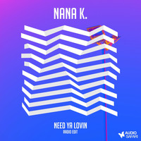 Nana K. - Need Ya Lovin (Radio Edit)