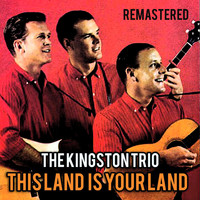 The Kingston Trio - This Land Is Your Land (Remastered)
