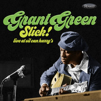 Grant Green - Slick! Live at Oil Can Harry's