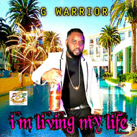 G Warrior - I'm Living My Life