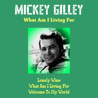 Mickey Gilley - What Am I Living For
