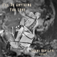 Leoni Kopilevi - I'll Do Anything for Love