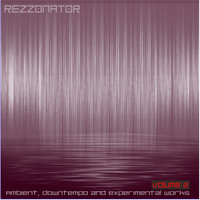 Rezzonator - Ambient, Downtempo & Experimental Works, Vol. 2