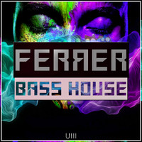 Ferrer - Bass House