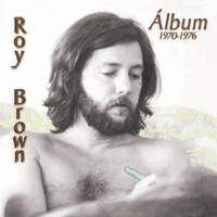 Roy Brown - Álbum: 1970-1976