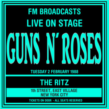 Guns N' Roses - Live On Stage  FM Broadcasts - The Ritz NYC  2nd February 1988