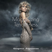 Gregory Alley - Magnetizing Tenderness - Lovely Emotional Shades of Jazz