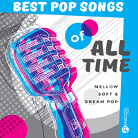 Various Artists - Best Pop Songs of All Time (Mellow, Soft & Dream Pop)