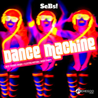 SeBs! - Dance Machine (Best Trance Music, Electro Motion, Night Party)