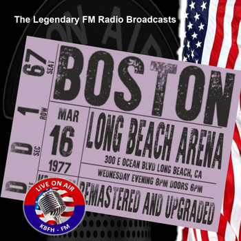 Boston - Legendary FM Broadcasts -  Long Beach Arena, Long Beach CA 16th March 1977