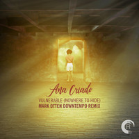 Ana Criado - Vulnerable (Nowhere To Hide) (Mark Otten Downtempo Remix)