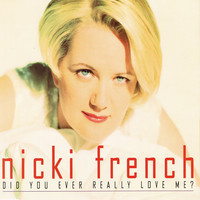 Nicki French - Did You Ever Really Love Me?