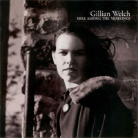 Gillian Welch - Hell Among The Yearlings