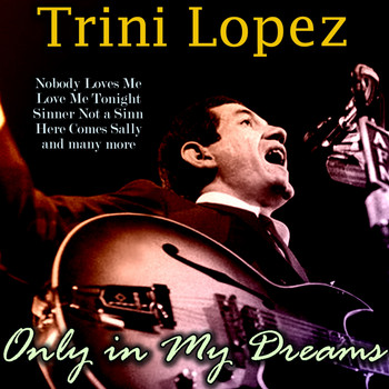 Trini Lopez - Only in My Dreams