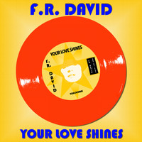 F.R. David - Your Love Shines