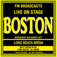 Boston - Live On Stage FM Broadcasts -  Long Beach Arena 16th March 1977