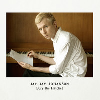 Jay-Jay Johanson - Bury the Hatchet (Deluxe Edition)