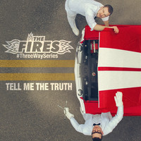 The Fires - Tell Me the Truth (#ThreeWaySeries)