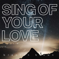 Brenton Brown - Sing of Your Love