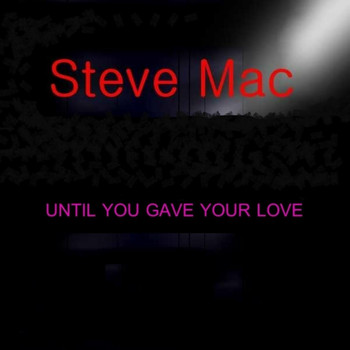 Steve Mac - Until You Gave Your Love