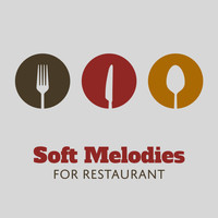 Restaurant Music - Soft Melodies for Restaurant