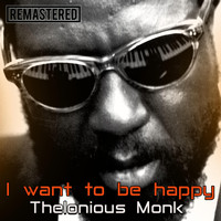 Thelonious Monk - I Want to Be Happy (Remastered)
