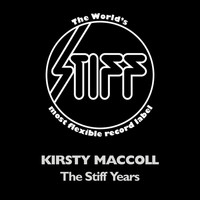 Kirsty MacColl - The Stiff Years