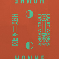 Honne - Me & You ◑ / I Just Wanna Go Back ◐