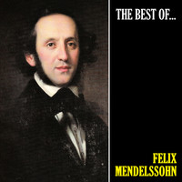 Felix Mendelssohn - The Best of Mendelssohn (Remastered)
