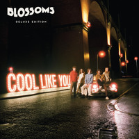 Blossoms - Cool Like You (Deluxe)