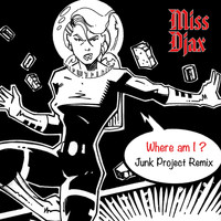 Miss Djax - Where Am I (Junk Project Remix)