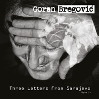 Goran Bregovic - Three Letters From Sarajevo (Opus 1 / Deluxe Edition)